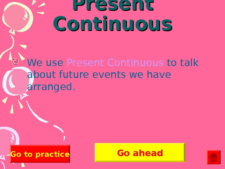Present Continuous We use Present Continuous  to talk about future events we have