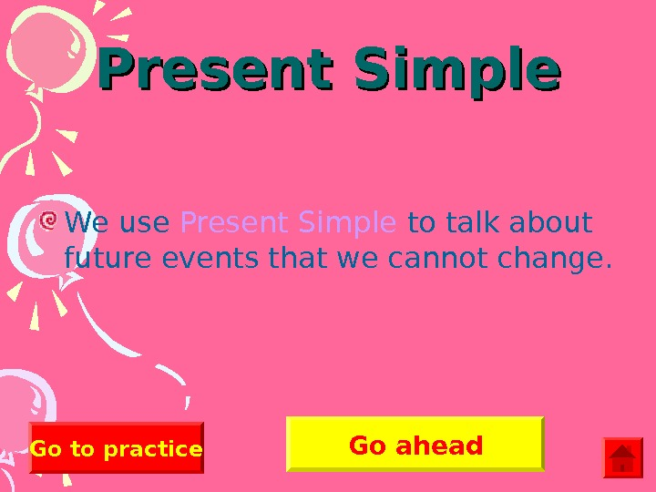 Present Simple We use Present Simple  to talk about future events that we