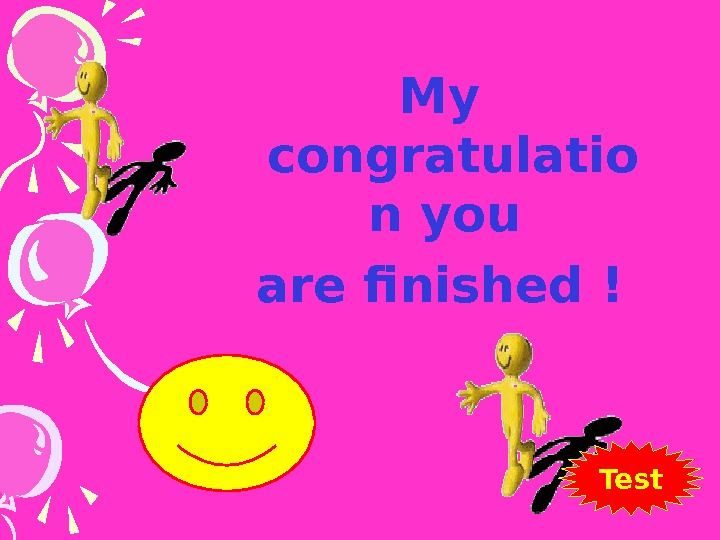 My congratulatio n you are finished  ! Test