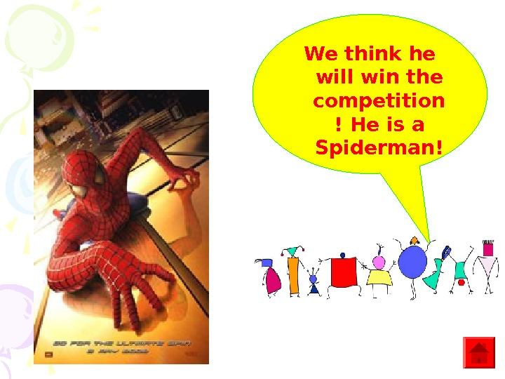 We think he will win the competition !  He is a Spiderman!