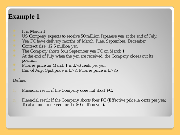 Example 1 It is March 1 US Company expects to receive 50 million Japanese yen at
