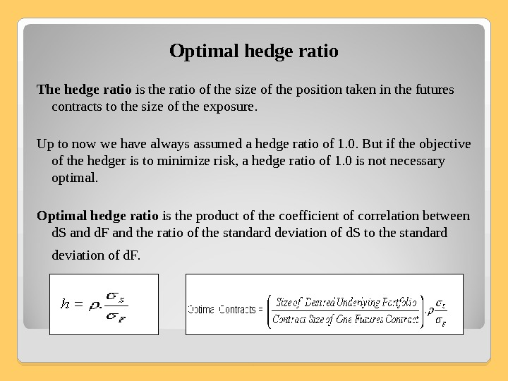 Optimal hedge ratio The hedge ratio is the ratio of the size of the position taken