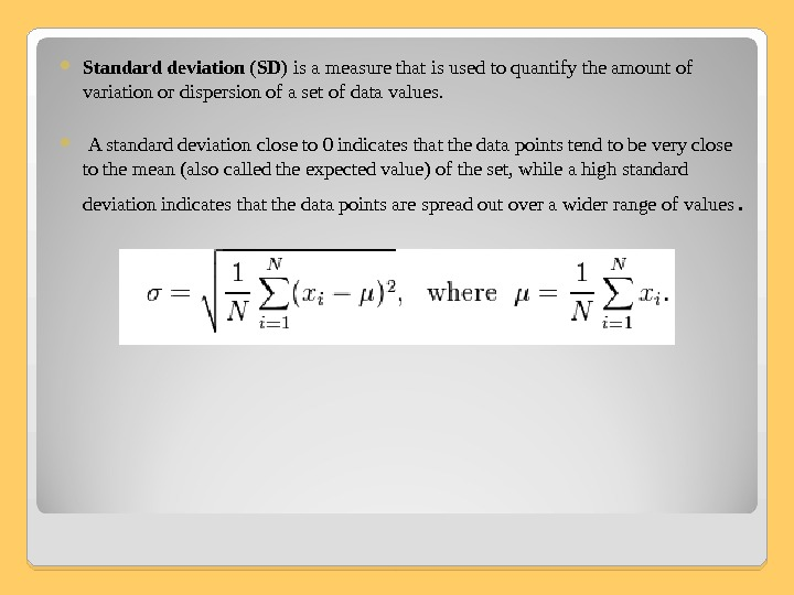 S tandard deviation ( SD ) is a measure that is used to quantify the