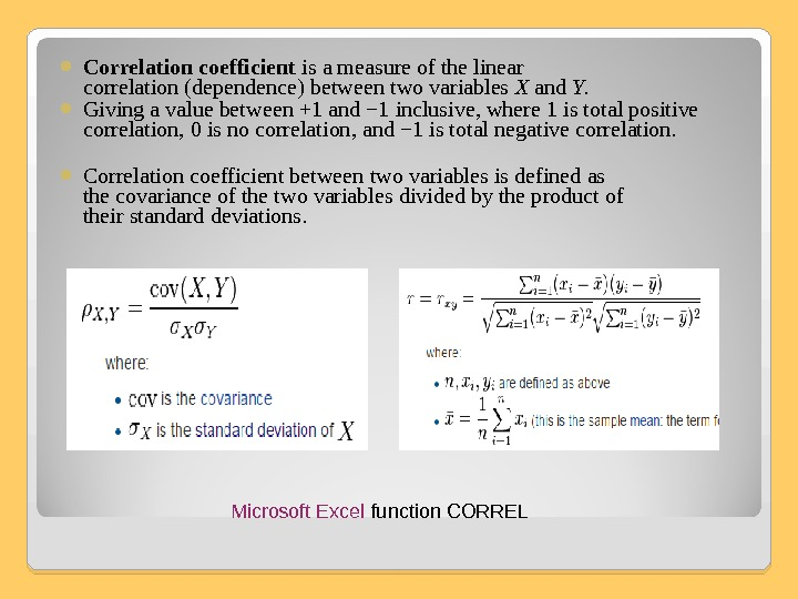 C orrelation coefficient is a measure of the linear  correlation (dependence) between two variables