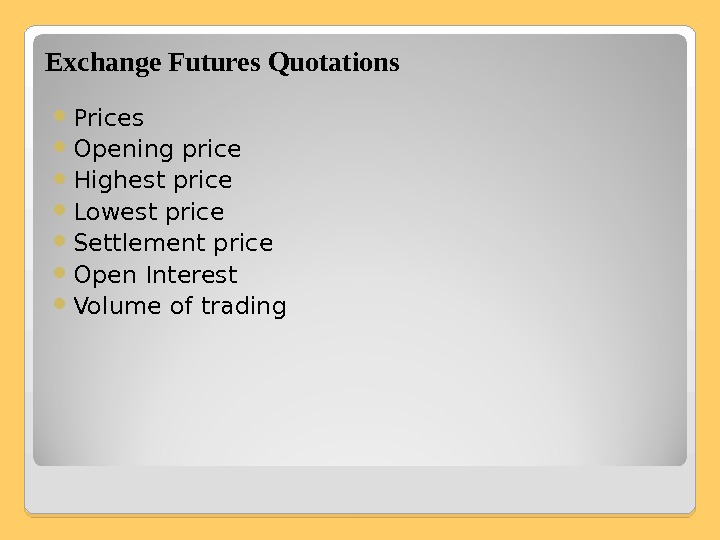 Exchange Futures Quotations Prices Opening price Highest price Lowest price Settlement price Open Interest Volume of