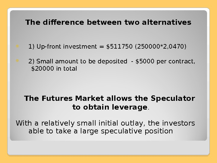 The difference between two alternatives 1) Up-front investment = $511750 (250000*2, 0470) 2) Small amount to