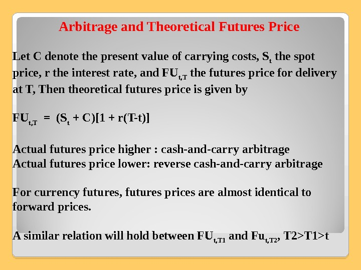 Arbitrage and Theoretical Futures Price Let C denote the present value of carrying costs, S t