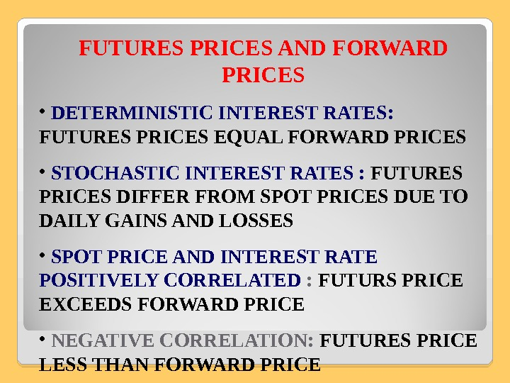FUTURES PRICES AND FORWARD PRICES •  DETERMINISTIC INTEREST RATES:  FUTURES PRICES EQUAL FORWARD PRICES