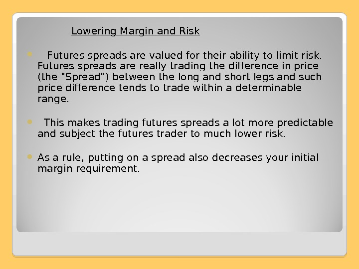 Lowering Margin and Risk  F utures spreads are valued for their