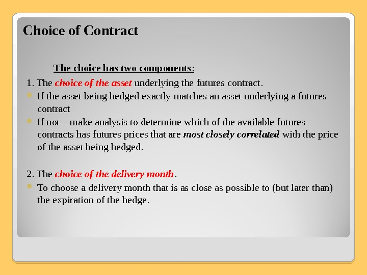 Choice of Contract  The choice has two components : 1. The choice of the asset