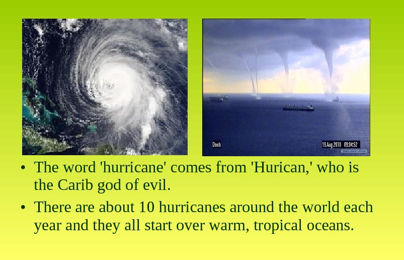 • The word 'hurricane' comes from 'Hurican, ' who is the Carib god of evil.