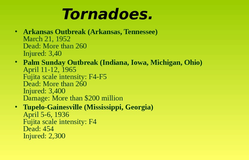 Tornadoes.   • Arkansas Outbreak (Arkansas, Tennessee) March 21, 1952 Dead: More than 260 Injured: