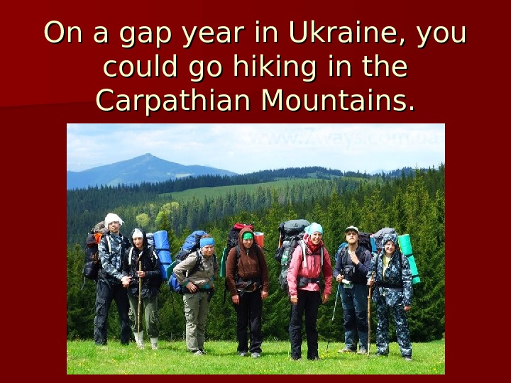 On a gap year in Ukraine, you could go hiking in the Carpathian Mountains.