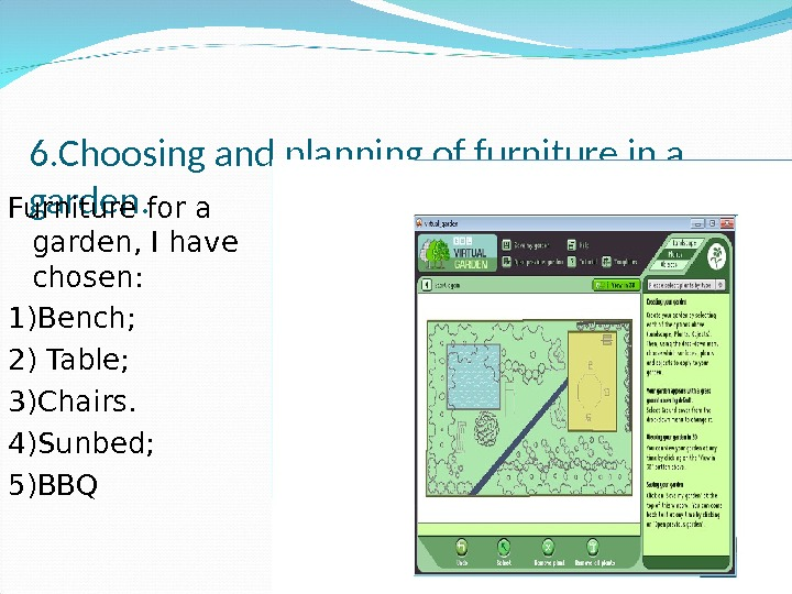 6. Choosing and planning of furniture in a garden. Furniture for a garden, I have chosen