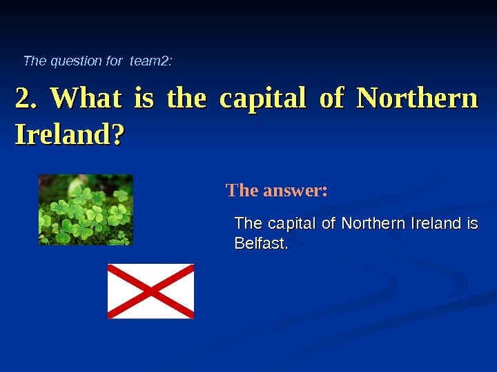 2.  What is the capital of Northern Ireland? The capital of Northern  Ireland