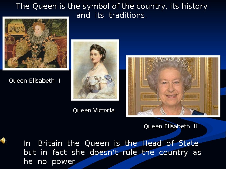 The Queen is the symbol of the country, its history  and its traditions.  In