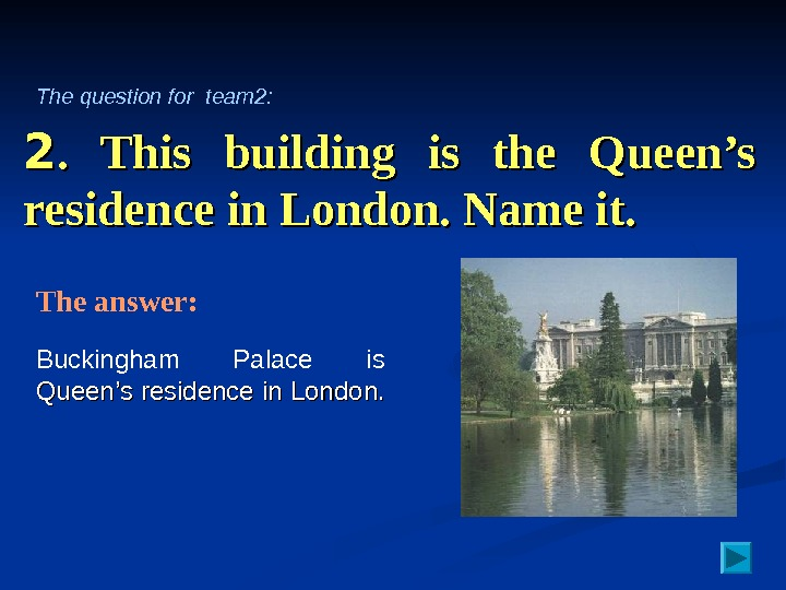 22.  This building is the Queen's residence in London. Name it. Buckingham Palace is