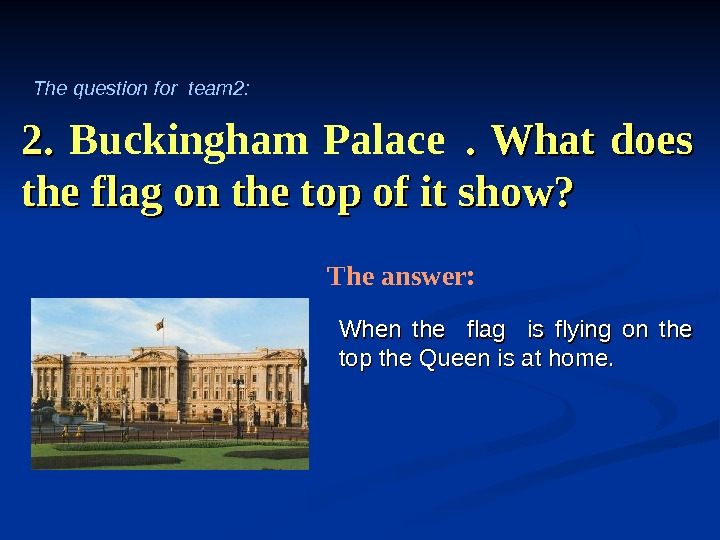 2. 2.  Buckingham Palace  .  What does the flag on the top of