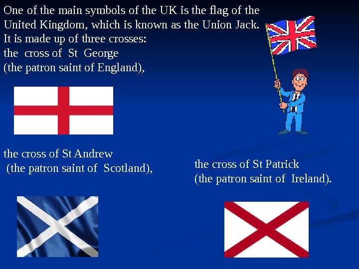 One of the main symbols of the UK is the flag of the United Kingdom, which