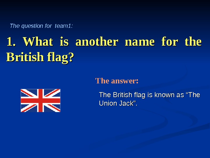 1.  What is another name for the British flag? The British flag is known as