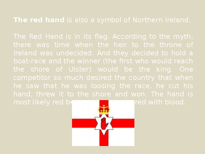The red hand is also a symbol of Northern Ireland.  The Red Hand is in