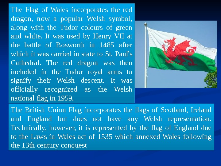 The Flag of Wales incorporates the red dragon,  now a popular Welsh symbol,  along