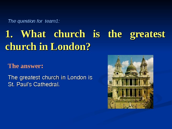 1.  What church is the greatest church in London? The greatest church in London is