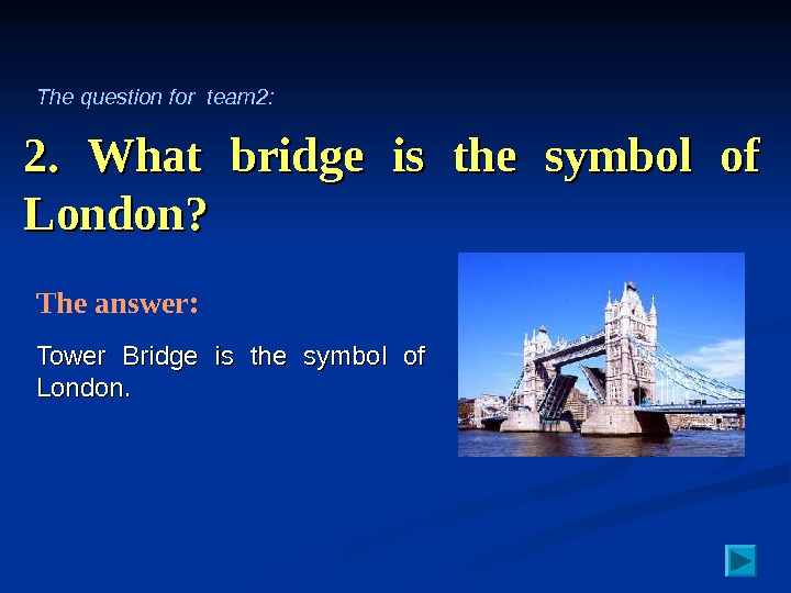 2.  What bridge is the symbol of London? Tower Bridge is the symbol of London.