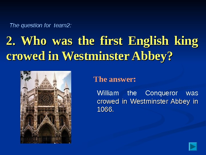 2.  Who was the first English king crowed in Westminster Abbey? William the Conqueror was