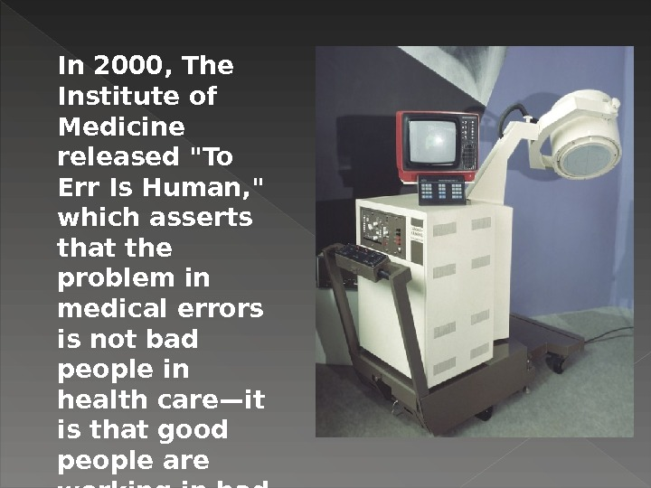 In 2000, The Institute of Medicine released To Err Is Human,  which asserts that the