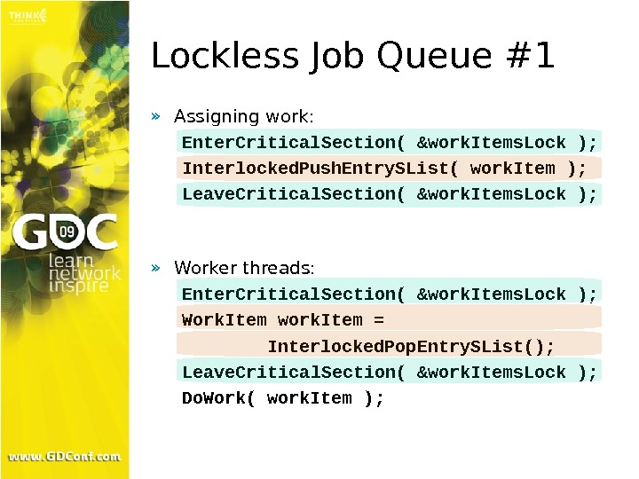 Lockless Job Queue #1 » Assigning work: Enter. Critical. Section( &work. Items. Lock ); Interlocked. Push.