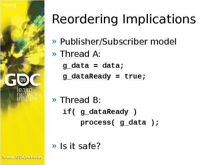 Reordering Implications » Publisher/Subscriber model » Thread A: g_data = data; g_data. Ready = true; »