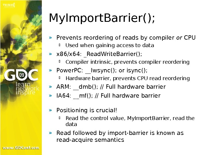 My. Import. Barrier(); » Prevents reordering of reads by compiler or CPU Used when gaining access