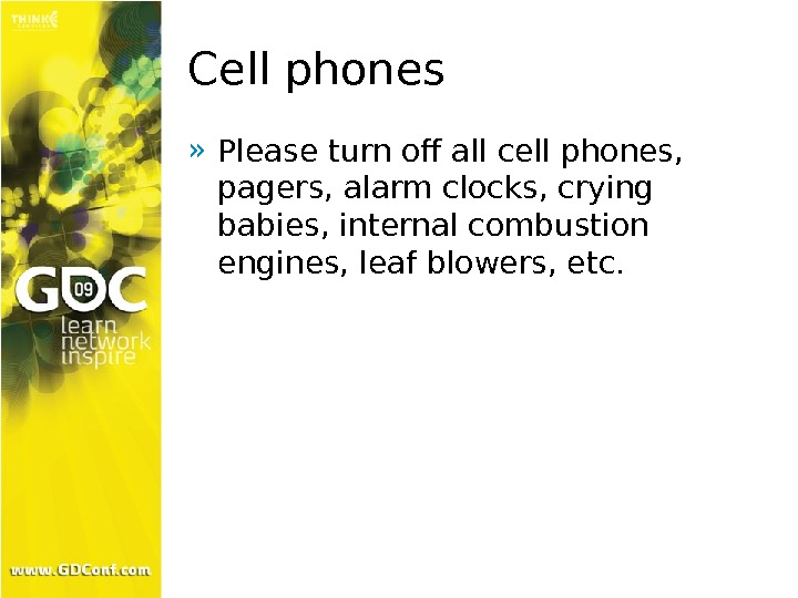 Cell phones » Please turn off all cell phones,  pagers, alarm clocks, crying babies, internal