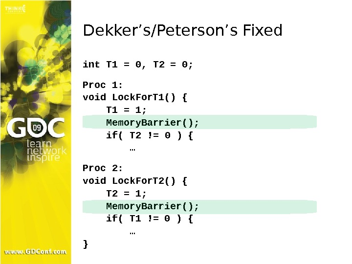 Dekker's/Peterson's Fixed int T 1 = 0, T 2 = 0; Proc 1: void Lock. For.