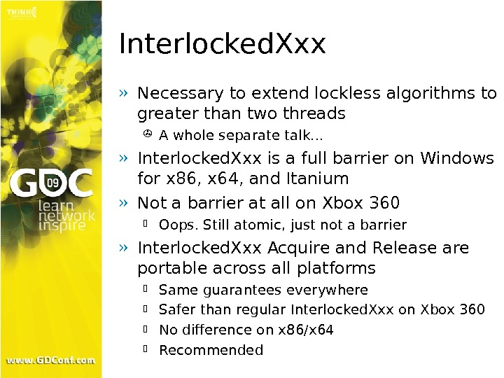 Interlocked. Xxx » Necessary to extend lockless algorithms to greater than two threads A whole separate