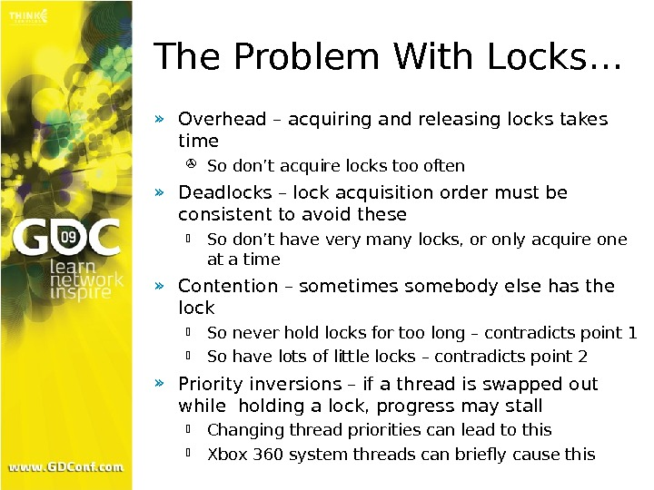 The Problem With Locks… » Overhead – acquiring and releasing locks takes time So don't acquire