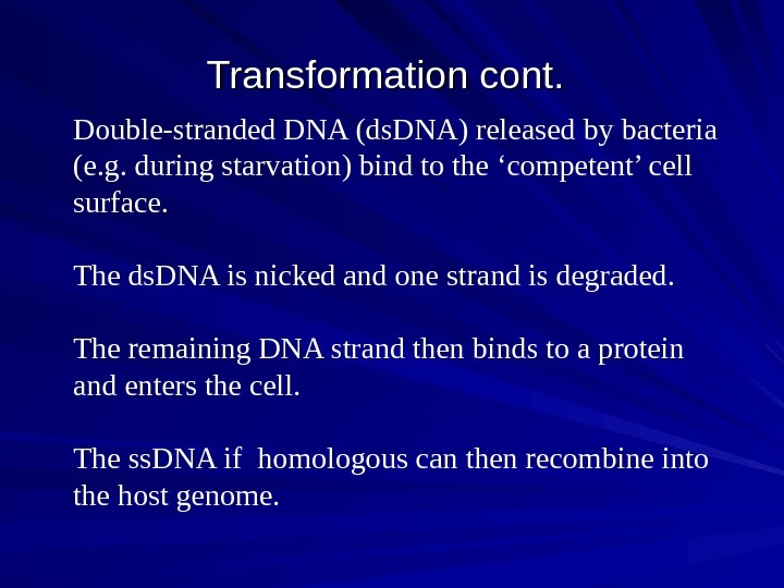 Transformation cont. Double-stranded DNA (ds. DNA) released by bacteria (e. g. during starvation) bind