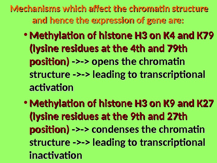 Mechanisms which affect the chromatin structure and hence the expression of gene are: • Methylation of