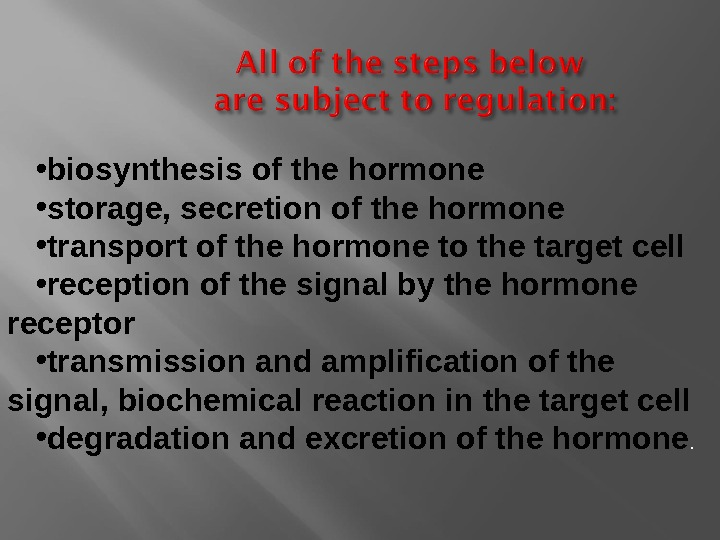 • biosynthesis of the hormone • storage, secretion of the hormone • transport of the