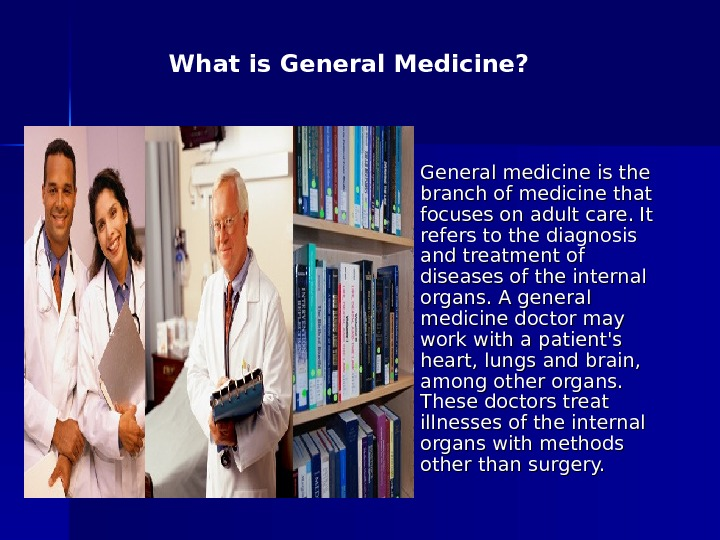 General medicine is the branch of medicine that focuses on adult care. It refers to