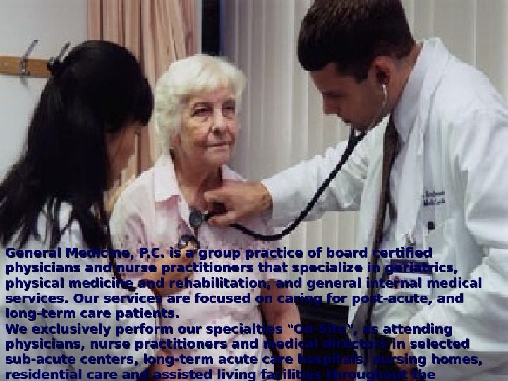 General Medicine, P. C. is a group practice of board certified physicians and nurse practitioners that