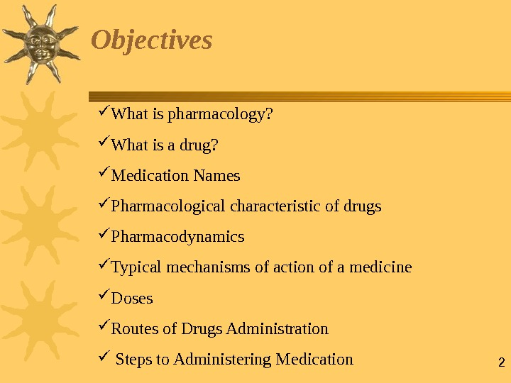 2 Objectives  What is pharmacology?  What is a drug?  Medication Names Pharmacological characteristic
