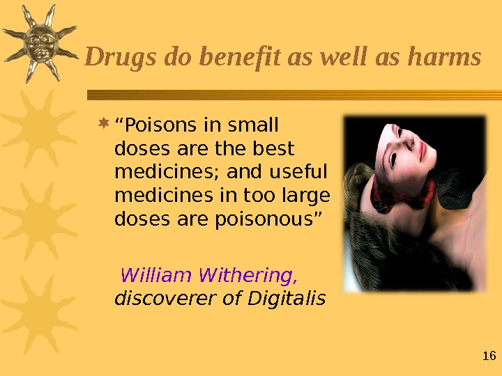 "16 "" Poisons in small doses are the best medicines; and useful medicines in too large"