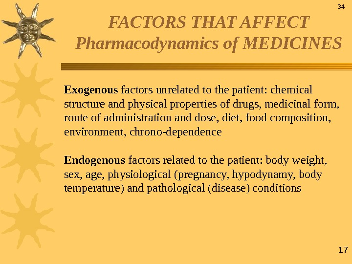 17 FACTORS THAT AFFECT Pharmacodynamics of MEDICINES Exogenous factors unrelated to the patient: chemical structure and