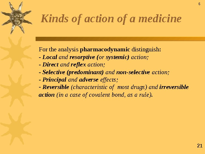 21 Kinds of action of a medicine For  the analysis pharmacodynamic distinguish:  - Local