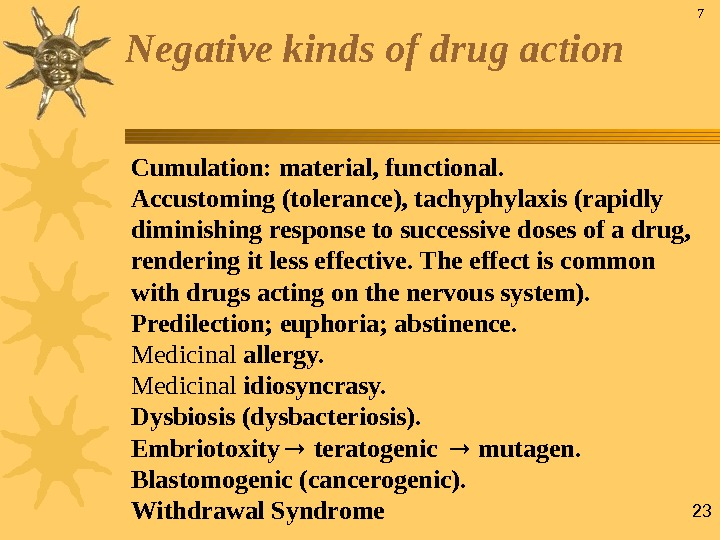 23 Negative kinds of drug action Cumulation: material, functional.  Accustoming (tolerance), tachyphylaxis (rapidly diminishing response