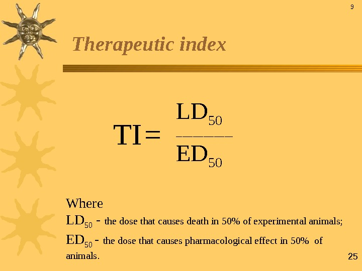 25 Therapeutic index   Where LD 50 - the dose that causes death in 50