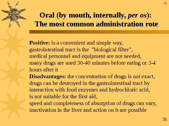 31 Oral (by mouth, internally,  pp еr os ): ):  The most common administration