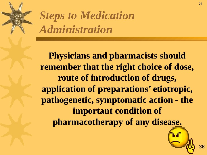 38 Physicians and pharmacists should remember that the right choice of dose,  route of introduction